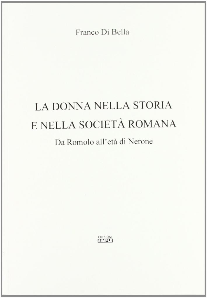 La donna nella storia e nella società romana. Da Romolo all'età di Nerone.