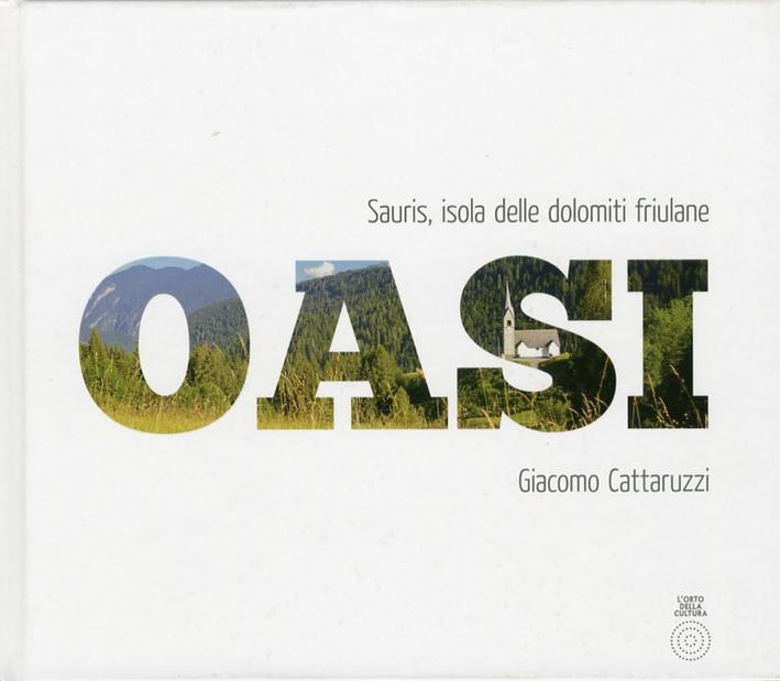 Oasi Sauris. Isola delle Dolomiti Friulane. [Ed. Italiana e Inlgese].