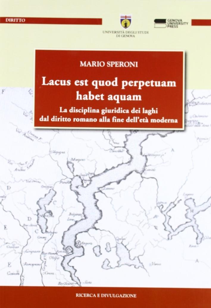Lacus est quod perpetuam habet aquam. La disciplina giuridica dei laghi dal diritto romano alla fine dell'età moderna.