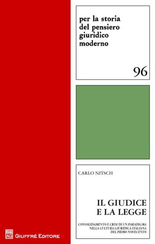 Il giudice e la legge. Consolidamento e crisi di un paradigma nella cultura giuridica italiana del primo novecento