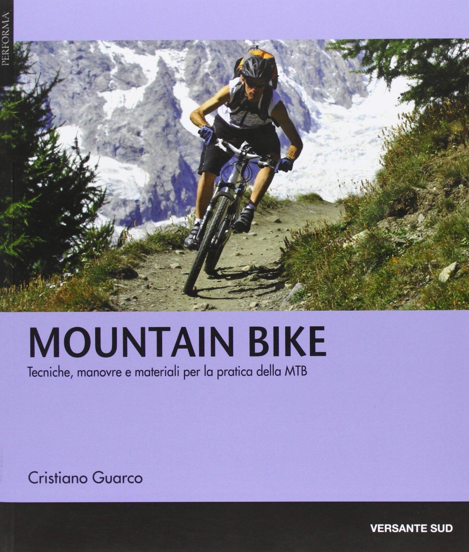 Mountain bike. Tecniche, manovre e materiali per la pratica delle MTB