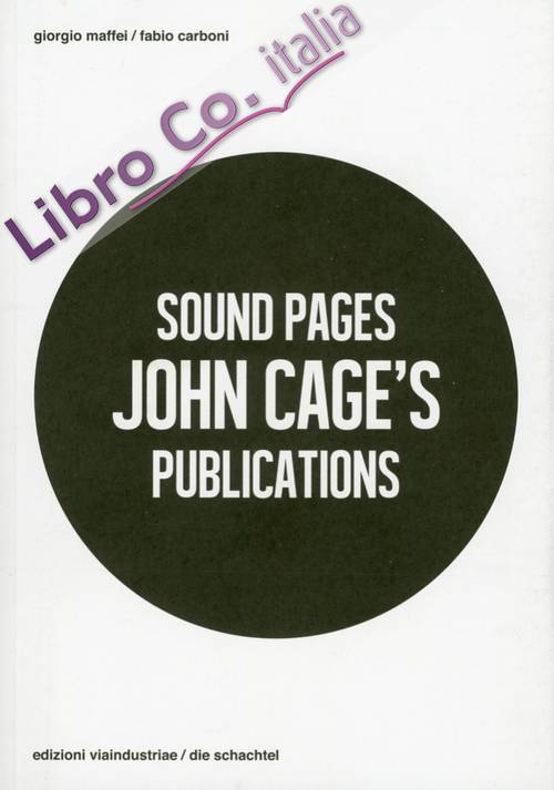 Sound Pages. John Cage's Publications. [Ed. Italiana, Inglese e Francese]