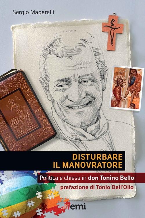 Disturbare il Manovratore. Politica e Chiesa in Don Tonino Bello