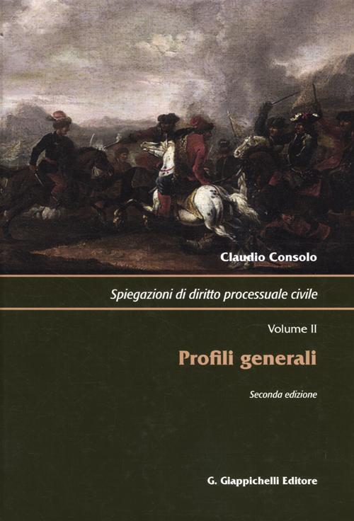 Spiegazioni di diritto processuale civile. Vol. 2: Profili generali