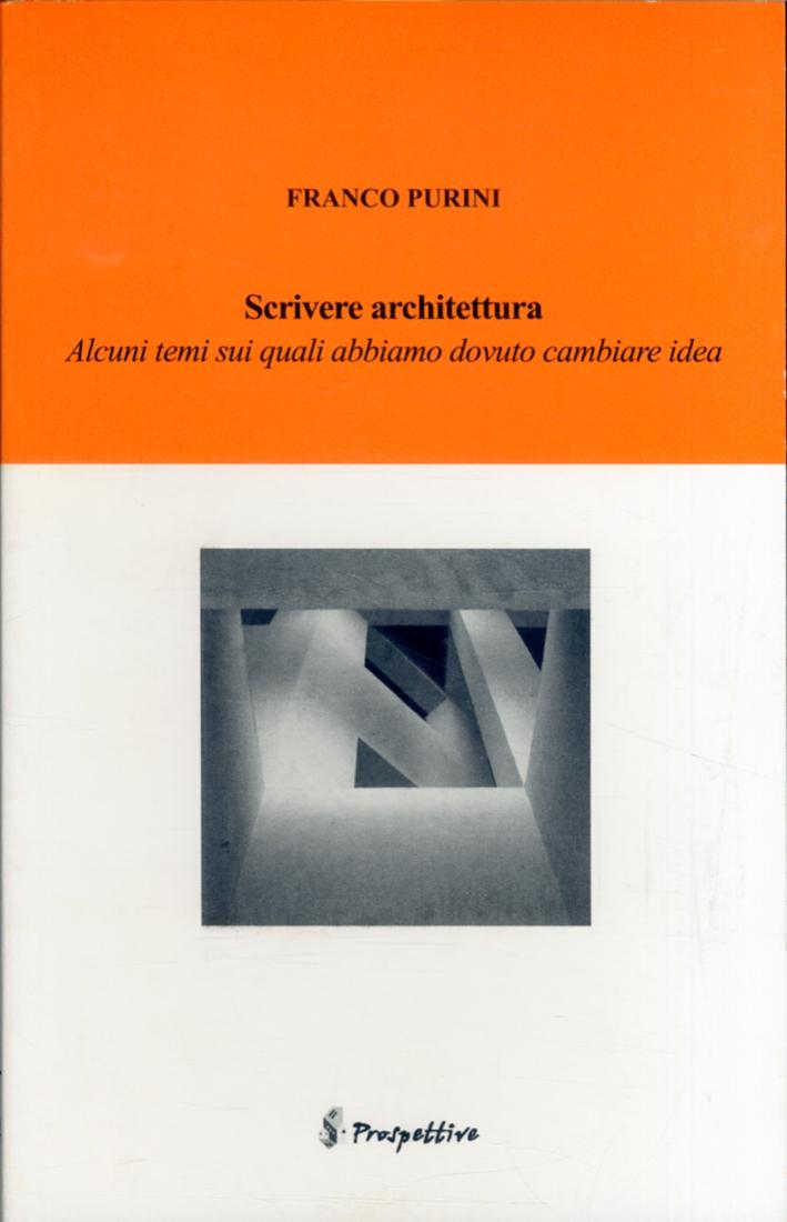 Scrivere Architettura. Alcuni Temi sui Quali Abbiamo Dovuto Cambiare Idea