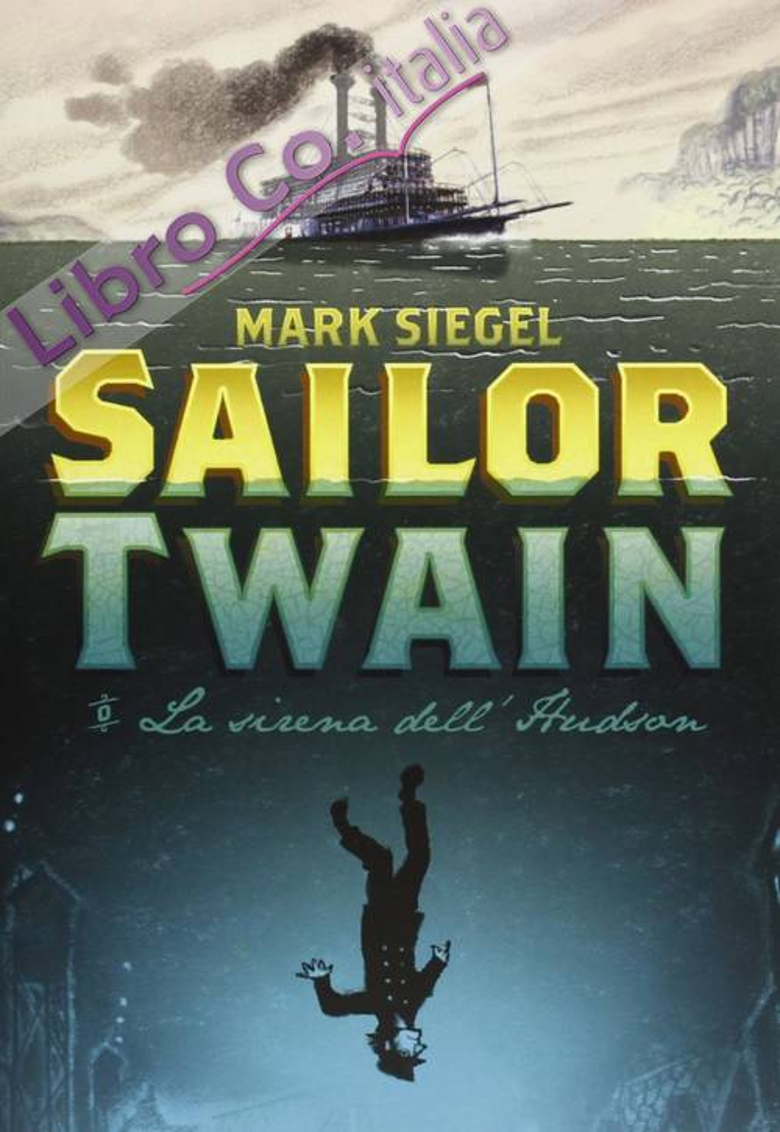Sailor Twain. La sirena dell'Hudson