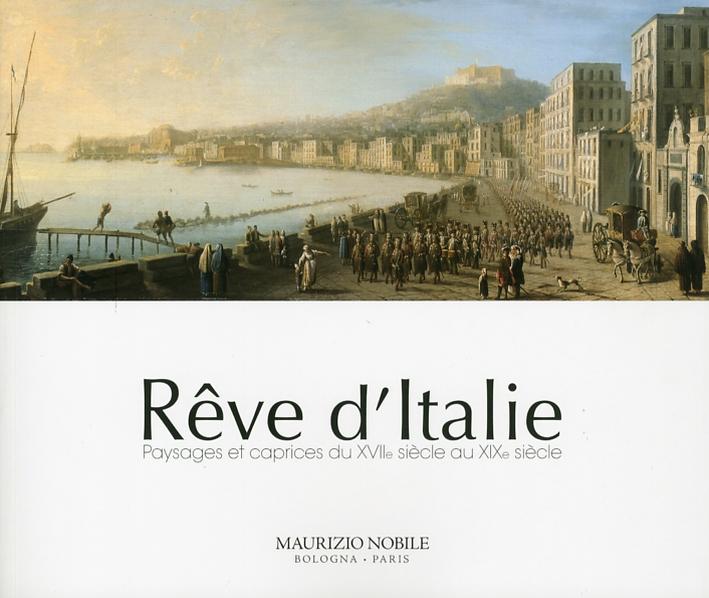 Reve d'Italie. Paysages et caprices du XVIIe siécle au XIX siécle.