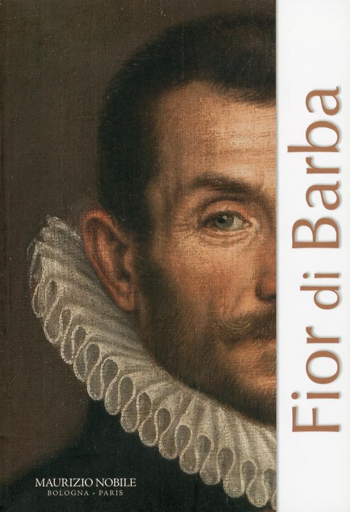 Fior di Barba. La Barbe dans l'art du  XVIe au XXIe siècle entre Sacré et Profane.