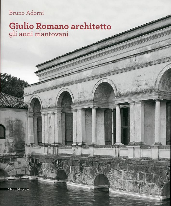 Giulio Romano Architetto. Gli Anni Mantovani