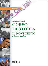 Corso di storia. Il Novecento e le sue radici.