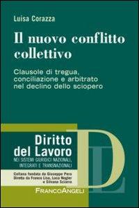 Il nuovo conflitto collettivo. Clausole di tregua, conciliazione e arbitrato nel declino dello sciopero.