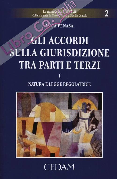 Gli accordi sulla giurisdizione tra parti e terzi. Vol. 1: Natura e legge regolatrice.