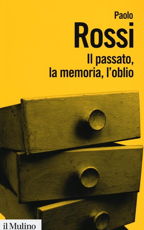 Il passato, la memoria, l'oblio. Otto saggi di storia delle idee.