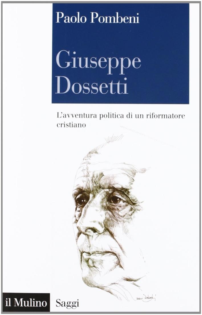 Giuseppe Dossetti. L'avventura politica di un riformatore cristiano.