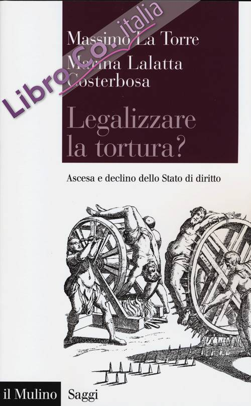 Legalizzare la tortura? Ascesa e declino dello Stato di diritto.