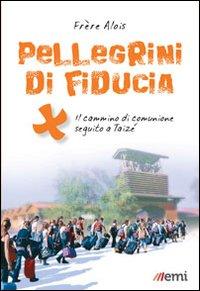 Pellegrini di Fiducia. Il Cammino di Comunione Seguito a Taizé