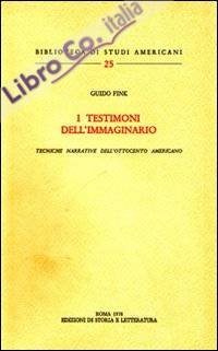 I testimoni dell'immaginario. Tecniche narrative dell'ottocento americano.