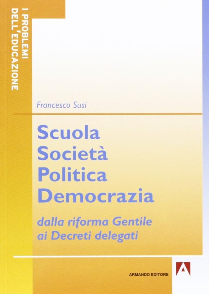 Scuola società politica democrazia. Dalla riforma gentile ai decreti delegati.