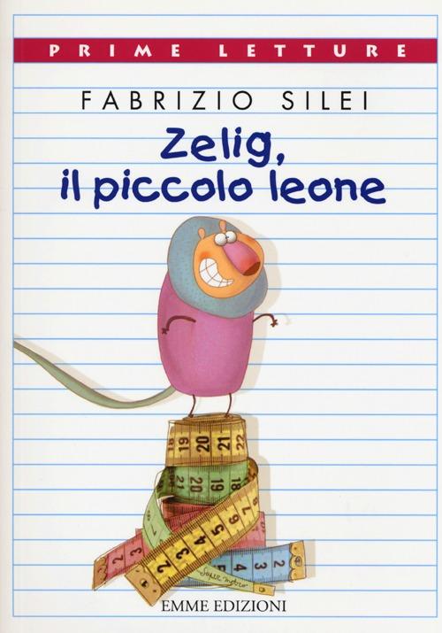 Zelig, il piccolo leone. Ediz. illustrata