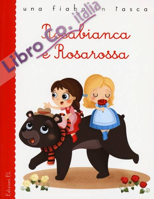 Rosabianca e Rosarossa. Ediz. illustrata