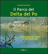 Il parco del Delta del Po. Una natura da amare in 300 fotografie. Ediz. illustrata