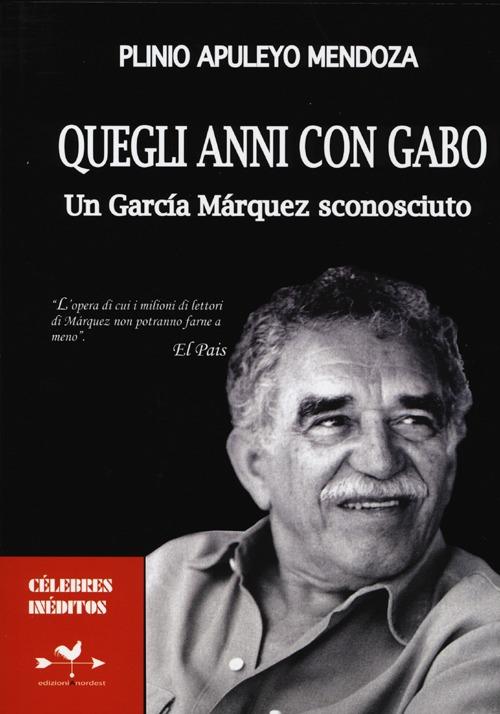 Quegli anni con Gabo. Un García Márquez sconosciuto.
