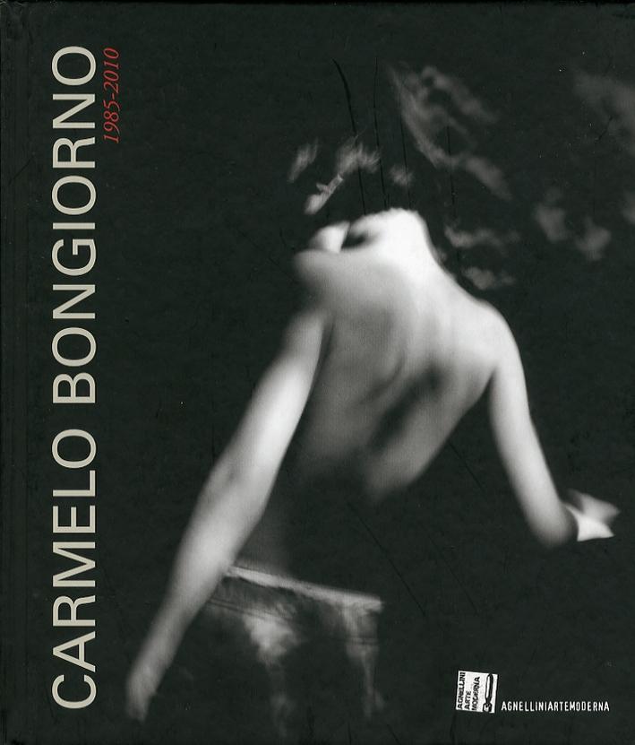 Carmelo Bongiorno 1985-2010. [Ed. Italiana e Inglese]