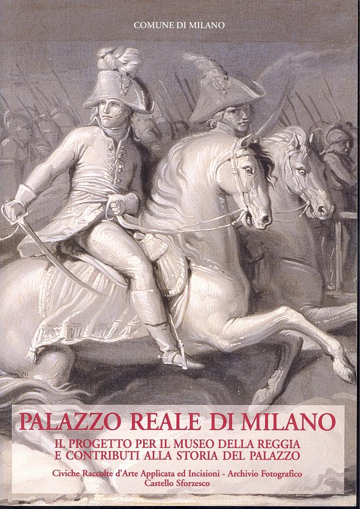 Palazzo reale di Milano. Il progetto per il Museo della reggia e contributi alla storia del Palazzo.