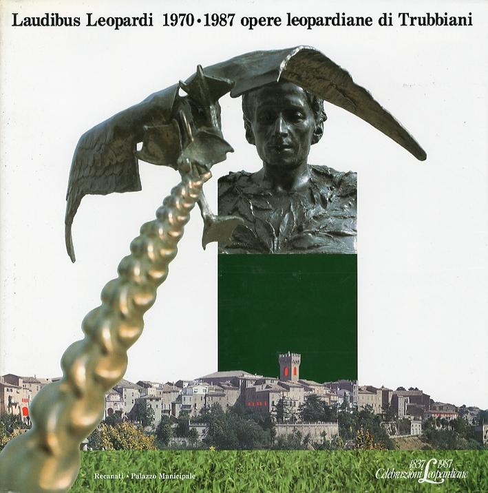 Laudibus Leopardi 1970-1987. Opere leopardiane di Trubbiani