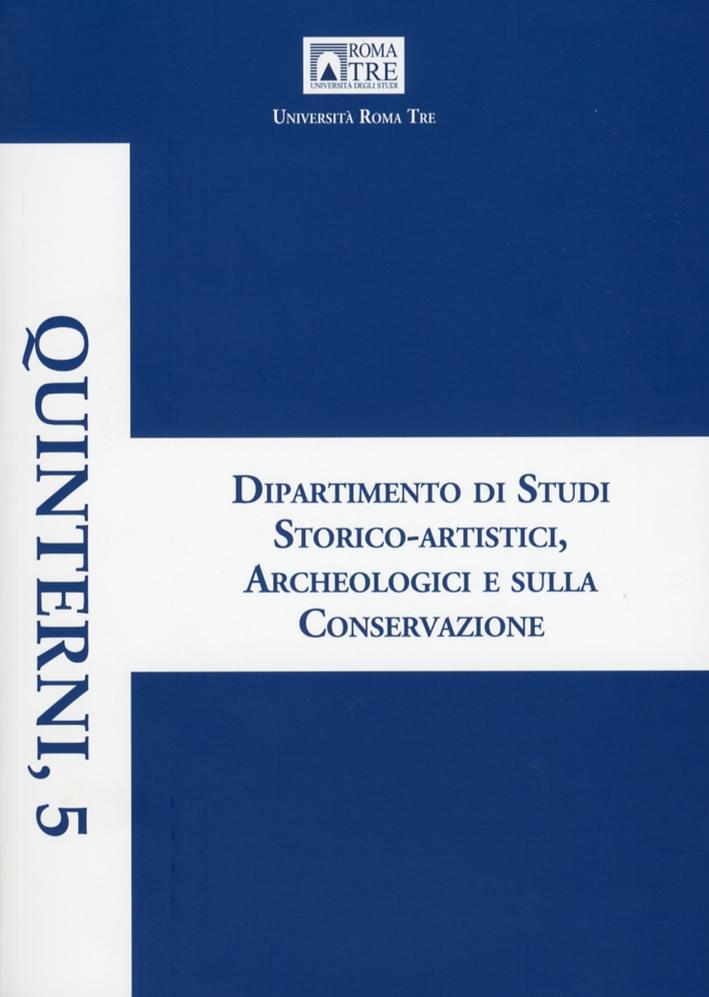Quinterni. 5. Dipartimento di Studi Storico-Artistici, Archeologici e sulla Conservazione. Giornata della Ricerca 2011