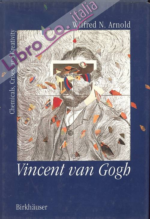 Vincent Van Gogh. Chemicals, Crisis and Creativity.