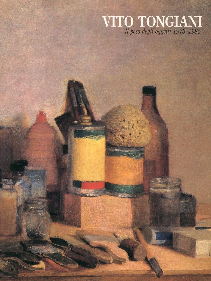 Vito Tongiani. Il peso degli oggetti. 1973-1985