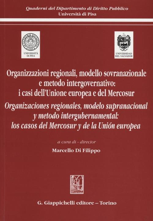 Organizzazioni regionali, modello sovranazionale e metodo intergovernativo: i casi dell'Unione europea e del Mercosur. Ediz. italiana e spagnola