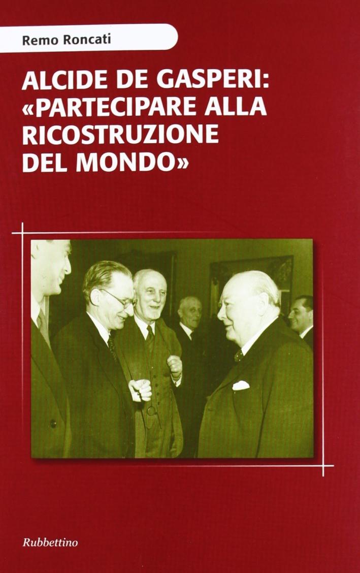 Alcide De Gasperi: «partecipare alla ricostruzione del mondo»
