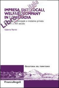 Impresa, enti locali, welfare company in lombardia. Intervento municipale e iniziativa privata tra XIX e XX secolo