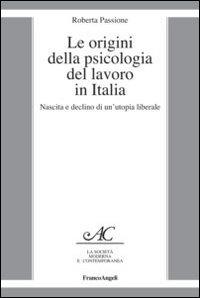 Le origini della psicologia del lavoro in Italia. Nascita e declino di un'utopia liberale