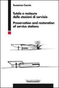 Tutela e restauro delle stazioni di servizio-Preservation and restoration of service stations. Ediz. bilingue