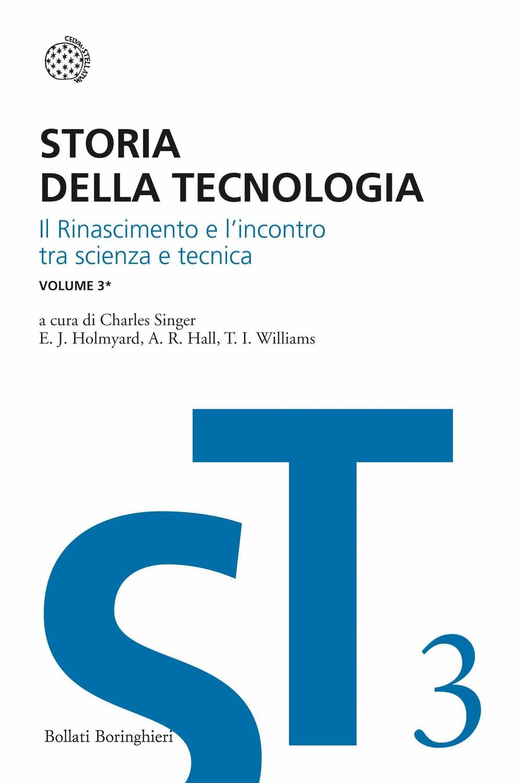 Storia della tecnologia. Vol. 3/1: Il Rinascimento e l'incontro di scienza e tecnica