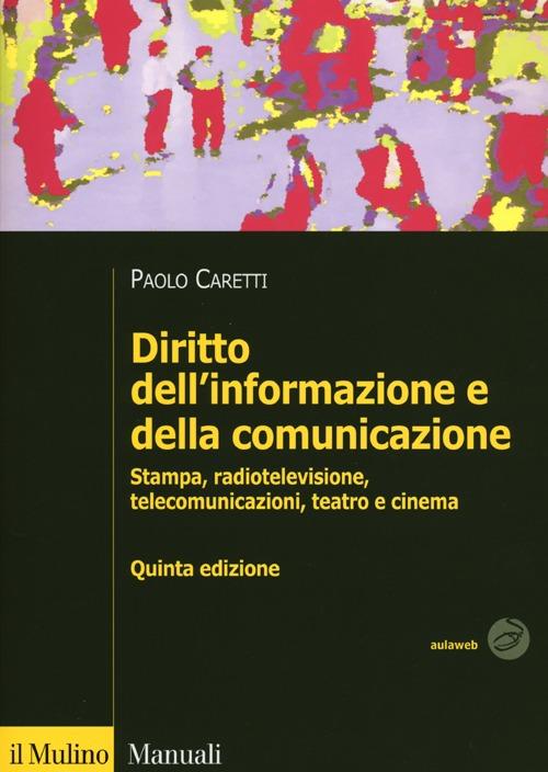 Diritto dell'informazione e della comunicazione. Stampa, radiotelevisione, telecomunicazioni, teatro e cinema