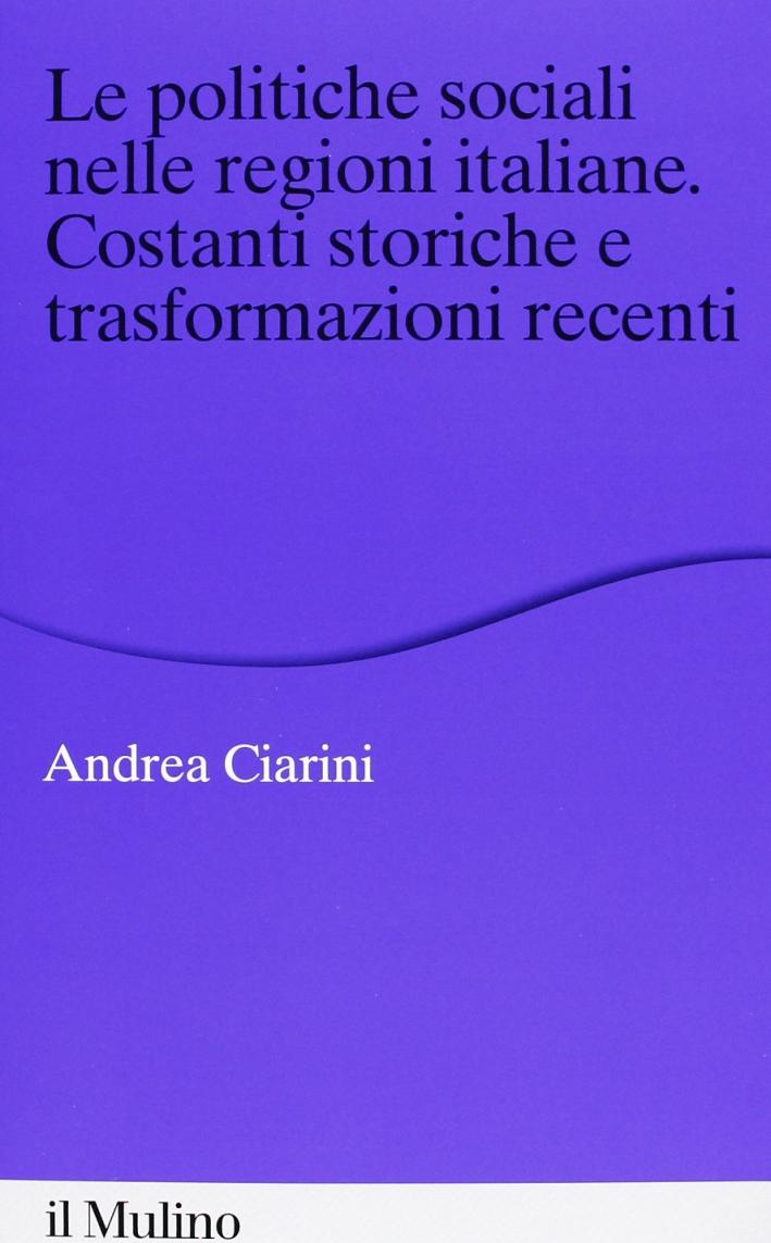 Le politiche sociali nelle regioni italiane. Costanti storiche e trasformazioni recenti