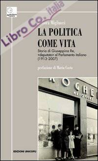 La politica come vita. Storia di Giuseppina Re, «deputato» al Parlamento italiano (1913-2007)
