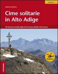 Cime solitarie in Alto Adige. Vol. 1: 60 itinerari insoliti dalla Val Venosta all'Alta Val d'Isarco