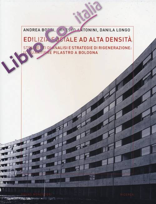 Edilizia sociale ad alta densità: strumenti di analisi e strategie di rigenerazione: il quartiere Pilastro a Bologna. Ediz. illustrata