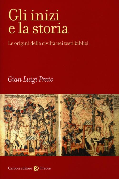 Gli inizi e la storia. Le origini della civiltà nei testi biblici