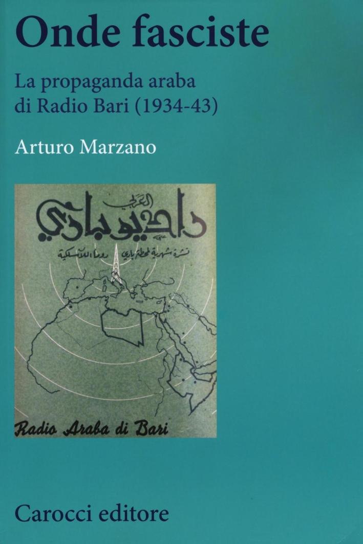 Onde fasciste. La propaganda araba di Radio Bari (1934-43)