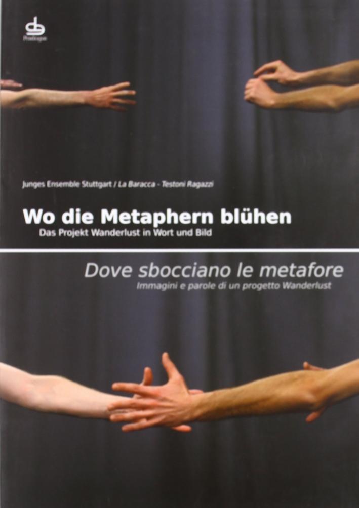 Dove sbocciano le metafore. Immagini e parole di un progetto Wanderlust. Ediz. italiana e tedesca