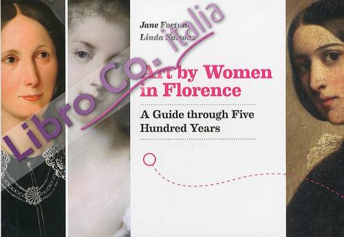 Art by Women in Florence. A Guide Through Five Hundred Yers