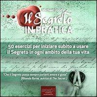 Il segreto in pratica. 50 esercizi per iniziare subito a usare il segreto in ogni ambito della tua vita. Audiolibro. CD Audio formato MP3