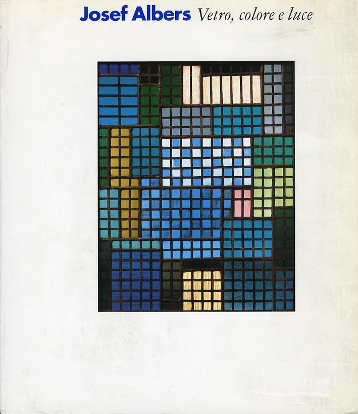 Josef Albers. Vetro, Colore e Luce