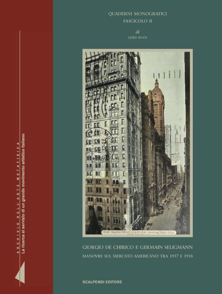 Quaderni Monografici. Fascicolo II. Giorgio De Chirico e Germain Seligmann. Manovre sul Mercato Americano tra 1937 e 1938